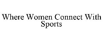 WHERE WOMEN CONNECT WITH SPORTS