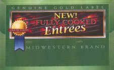 NEW! FULLY COOKED ENTRÉES COMMITTED TO QUALITY GENUINE GOLD LABEL MIDWESTERN BRAND