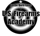 BATTLE BORN GUNS BY U.S. FIREARMS ACADEMY