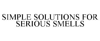 SIMPLE SOLUTIONS FOR SERIOUS SMELLS