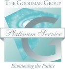 THE GOODMAN GROUP PLATINUM SERVICE ENVISIONING THE FUTURE G