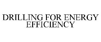 DRILLING FOR ENERGY EFFICIENCY