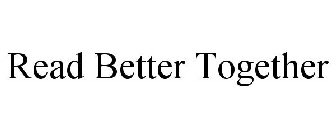 READ BETTER TOGETHER