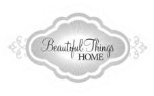 BEAUTIFUL THINGS HOME