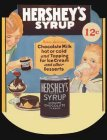 HERSHEY'S SYRUP GENUINE CHOCOLATE FLAVOR 12 CENTS MAKES DELICIOUS CHOCOLATE MILK HOT OR COLD AND TOPPING FOR ICE CREAM AND OTHER DESSERTS HERSHEY'S SYRUP GENUINE CHOCOLATE FLAVOR READY TO USE