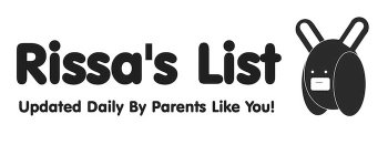 RISSA'S LIST UPDATED DAILY BY PARENTS LIKE YOU!