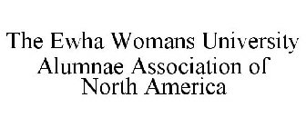 THE EWHA WOMANS UNIVERSITY ALUMNAE ASSOCIATION OF NORTH AMERICA