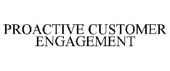 PROACTIVE CUSTOMER ENGAGEMENT
