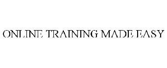 ONLINE TRAINING MADE EASY