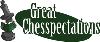 GREAT CHESSPECTATIONS