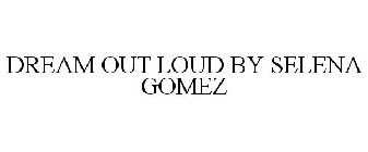 DREAM OUT LOUD BY SELENA GOMEZ