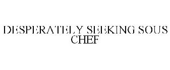 DESPERATELY SEEKING SOUS CHEF