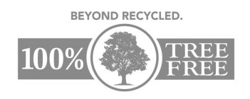 BEYOND RECYCLED. 100% TREE FREE