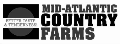 MID-ATLANTIC COUNTRY FARMS BETTER TASTE & TENDERNESS!