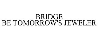 BRIDGE BE TOMORROW'S JEWELER