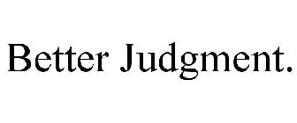 BETTER JUDGMENT.
