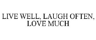 LIVE WELL, LAUGH OFTEN, LOVE MUCH