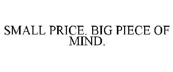 SMALL PRICE. BIG PIECE OF MIND.