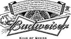 BUDWEISER KING OF BEERS THIS IS THE FAMOUS BUDWEISER BEER. WE KNOW OF NO BRAND PRODUCED BY ANY OTHER BREWER WHICH COSTS SO MUCH TO BREW AND AGE. OUR EXCLUSIVE BEECHWOOD AGING PRODUCES A TASTE, A SMOOT