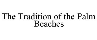 THE TRADITION OF THE PALM BEACHES