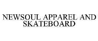 NEWSOUL APPAREL AND SKATEBOARD