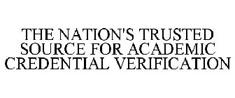 THE NATION'S TRUSTED SOURCE FOR ACADEMIC CREDENTIAL VERIFICATION