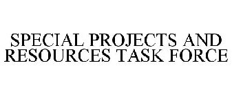 SPECIAL PROJECTS AND RESOURCES TASK FORCE