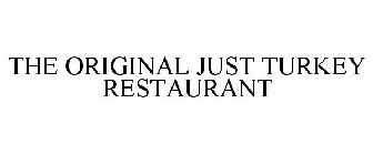 THE ORIGINAL JUST TURKEY RESTAURANT