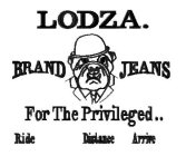 LODZA. BRAND JEANS FOR THE PRIVILEGED..RIDE DISTANCE ARRIVE