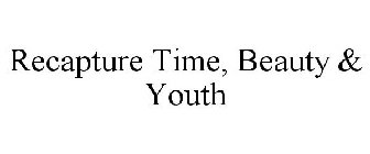 RECAPTURE TIME, BEAUTY & YOUTH