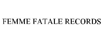 FEMME FATALE RECORDS