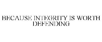 BECAUSE INTEGRITY IS WORTH DEFENDING