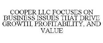 COOPER LLC FOCUSES ON BUSINESS ISSUES THAT DRIVE GROWTH, PROFITABILITY AND VALUE