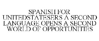 SPANISH FOR UNITEDSTATESERS A SECOND LANGUAGE OPENS A SECOND WORLD OF OPPORTUNITIES