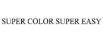 SUPER COLOR SUPER EASY