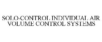 SOLO-CONTROL INDIVIDUAL AIR VOLUME CONTROL SYSTEMS