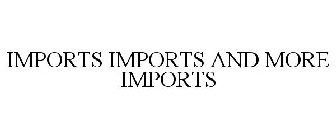 IMPORTS IMPORTS AND MORE IMPORTS