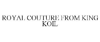 ROYAL COUTURE FROM KING KOIL