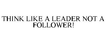 Think Like A Leader Not A Follower Trademark Of Curtis Charles