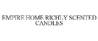 EMPIRE HOME RICHLY SCENTED CANDLES