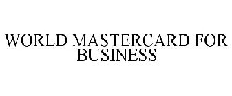 WORLD MASTERCARD FOR BUSINESS