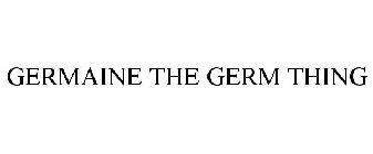 GERMAINE THE GERM THING