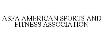 ASFA AMERICAN SPORTS AND FITNESS ASSOCIATION
