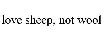 LOVE SHEEP, NOT WOOL