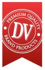 DV PREMIUM QUALITY BRAND PRODUCTS