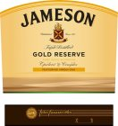 JAMESON ESTABLISHED SINCE 1780 SINE METU TRIPLE DISTILLED GOLD RESERVE THREE WOOD MATURATION OPULENT & COMPLEX FEATURING VIRGIN OAK JOHN JAMESON & SON LIMITED JJ&S JOHN JAMESON & SON
