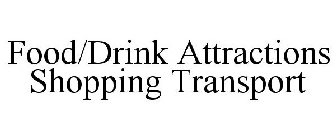 FOOD/DRINK ATTRACTIONS SHOPPING TRANSPORT