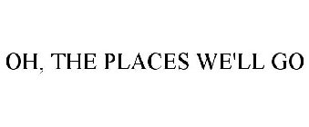 OH, THE PLACES WE'LL GO