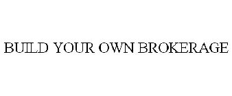 BUILD YOUR OWN BROKERAGE