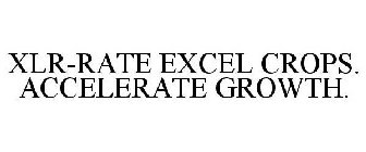 XLR-RATE EXCEL CROPS. ACCELERATE GROWTH.